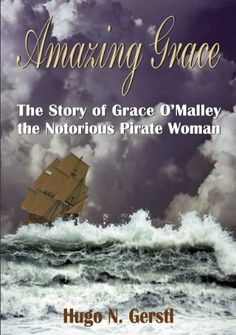 "The story of how Grace O'Malley and Queen Elizabeth I parleyed -- ""both women who had the strength, courage and charisma to rule in a world of men."" Article at link. (One of several books: ""Amazing Grace: The Story of Grace O'Malley the Notorious Pirate Woman"""
