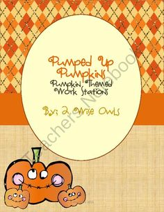 Pumped Up Pumpkins from 2 Wise Owls on TeachersNotebook.com (11 pages)  - Pumpkin Themed Centers