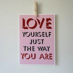 Love Yourself Just The Way You Are