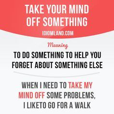 """""""Take your mind off something"""" means """"to do something to help you forget about something else"""". Example: When I need to take my mind off some problems, I like to go for a walk. Learning English can be fun! Visit learzing.com"""