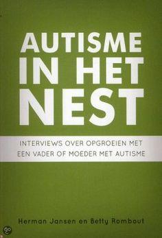 Herman Jansen en Betty Rombout - Autisme in het nest. - Interviews over opgroeien met een vader of moeder met autisme. De opvolger van Autipower.