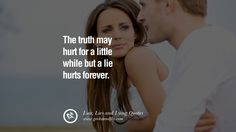 The truth may hurt for a little while but a lie hurts forever. 60 Quotes About Liar, Lies and Lying Boyfriend In A Relationship