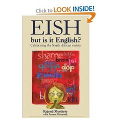 Eish, but is it English?: Celebrating the South African Variety: Rajend Mesthrie, Jeanne Hromnik Out Of Africa, West Africa, South Africa, My Land, African Style, Afrikaans, Library Books, Books To Read, Freedom