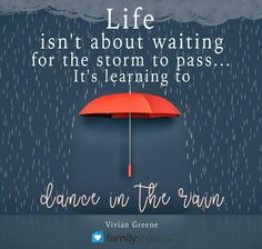 """Life isn't about waiting for the storm to pass... It's learning to dance in the rain."" Vivian Greene #quote"