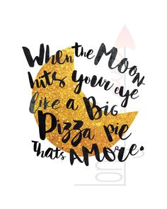 When the Moon Hits Your Eye Like a Big Pizza Pie That's Amore - song lyrics - gold foil effect, black ink effect - *printable, digital file Your Eyes Lyrics, Pizza Ranch, Big Pizza, Pizza Party, Lyric Quotes, Gold Foil, Song Lyrics, 2nd Birthday, Birthday Ideas