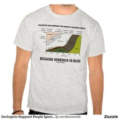 """Geologists Happiest People Igneous Is Bliss Tees #geologists #worlds #happiest #people #igneousisbliss #geology #igneous #bliss #geek #humor #wordsandunwords #funny #geology #earthscience #rock Here's a tee that any geologist will enjoy!  Tee features the following saying: """"Geologists Are The World's Happiest People Because Igneous Is Bliss""""."""