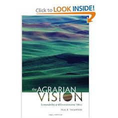"""The Agrarian Vision: Sustainability and Environmental Ethics (Culture of the Land) by Paul B. Thompson ------ """"A valuable and important synthesis of Thompson's pioneering work in the philosophy of agriculture and the environment. This book makes a compelling case for the vitality of the agrarian tradition and its role in the search for sustainability in the twenty-first century."""" -- Ben A. Minteer, author of The Landscape of Reform: Civic Pragmatism and Environmental Thought in America"""