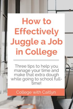 How to Effectively Juggle a Job in College: three tips to help you manage your extra time and make that extra dough while going to school full-time! | College with Caitlyn