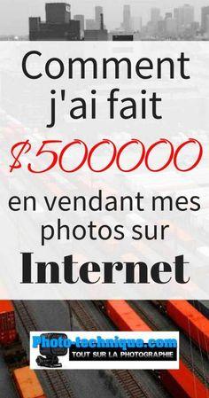 Comment j'ai fait $500000 en vendant mes photos sur Internet. - Photo-technique.com
