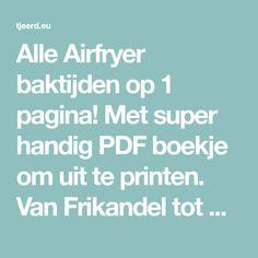 Alle Airfryer baktijden op 1 pagina! Met super handig PDF boekje om uit te printen. Van Frikandel tot Kippenpoot, van Rollade tot Stokbrood