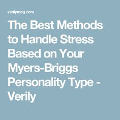 The Best Methods to Handle Stress Based on Your Myers-Briggs Personality Type - Verily