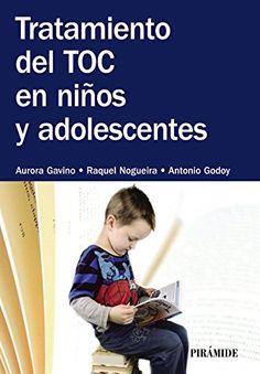 Tratamiento del TOC en niños y adolescentes. Aurora Gavino Lázaro. Pirámide, 2014