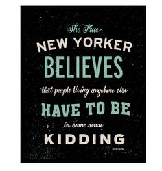 I don't even live there and can totally understand this!!! True New Yorker Quote by Two Arms, $10