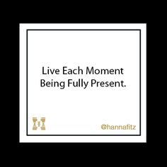 Enjoy the moment now!