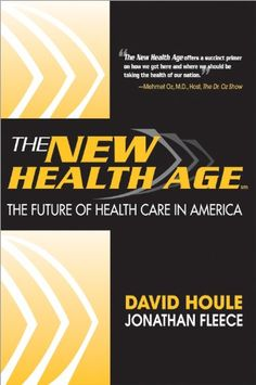 The New Health Age: The Future of Health Care in America by David Houle