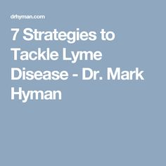 7 Strategies to Tackle Lyme Disease - Dr. Mark Hyman