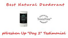 Best Natural Deodorant - Essante Organics pHreshen Up Day 2 Testimonial The FDA has not evaluated this statement. Products do not diagnose, treat, cure or prevent disease.
