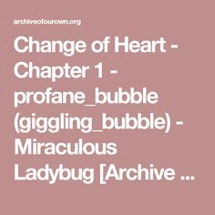 Change of Heart - Chapter 1 - profane_bubble (giggling_bubble) - Miraculous Ladybug [Archive of Our Own]