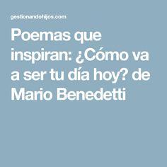 Poemas que inspiran: ¿Cómo va a ser tu día hoy? de Mario Benedetti