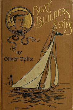Oliver Optic, Ready about, or, Sailing the boat (1887)