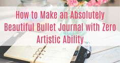 How to Bullet Journal When You Aren't Artistic