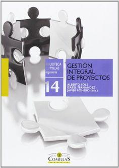 Gestión integral de proyectos / Alberto Sols Rodríguez-Candela, Isabel Fernández Fernández y Javier Romero Yacobi (eds.) (2013)