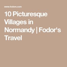 10 Picturesque Villages in Normandy | Fodor's Travel