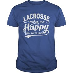 LACROSSE MAKES ME HAPPY YOU, NOT SO MUCH T-Shirts, Hoodies. ADD TO CART ==►…