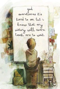 ❤ ❤ ❤ God, sometimes it's hard to see, but I know that my victory will come. Teach me to wait.
