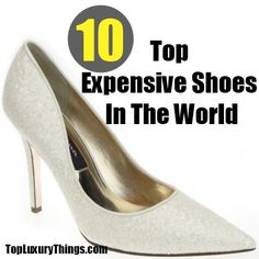 Top 10 Expensive Shoes In The World Most Expensive Shoes, Different Hairstyles, Luxury Lifestyle, Stiletto Heels, Latest Trends, Fashion Accessories, Footwear, Pumps, Carnivals