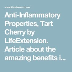 Anti-Inflammatory Properties, Tart Cherry by LifeExtension. Article about the amazing benefits in tart cherries. Eat it, juice it, blend it and more to quell inflammation, reduce pain and ward off disease. Tart Cherry Benefits, Tart Cherry Juice, Tart Cherries, Life Extension, Natural Remedies, Eat, Amazing, Cherry Tart, Sweet Cherry Pie