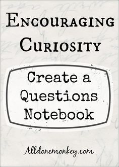 Create a questions notebook for your child or students: perfect for encouraging curiosity in elementary aged kids and teaching them basic research skills!