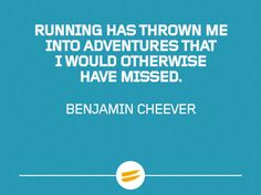 Running has thrown me into adventures that I would otherwise have missed.