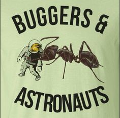 Buggers and astronauts