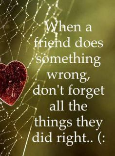 When a friend does something wrong, don't forget all the things they did right.. #quotes