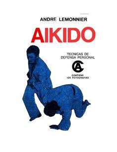 ANDRE LEMONNIERESTE MANUAL CONTIENEINTRODUCCIÓN¿Que es el Aikido? • Aspectos básicosTÉCNICASShizentai (Posturas o actitud del Aikido)Ejercicios de equilibrio y…