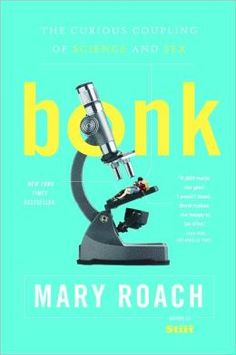 because I've loved every other book I've read by Mary Roach...Bonk: The Curious Coupling of Science and Sex