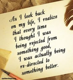 As I look back on my life, I realize that every time I thought I was being rejected from something good, I was actually being re-directed to something better. ~Steve Maraboli Event Ticket, Signs, Life, Quotes, Home Decor, Homemade Home Decor, Dating, Tumbling Quotes, Quotations