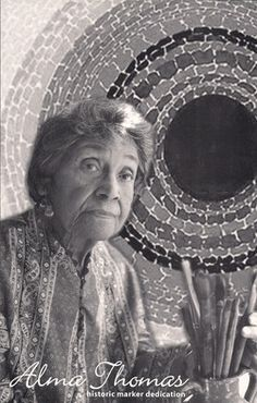 "Alma Thomas - ""discovered"" at 70  She taught my father in DC. She would take my sister and I to galleries in Georgetown."