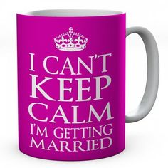 I Can't Keep Calm I'm Getting Married Ceramic Mug #keepcalm #keepcalmmugs #mugs #personalised