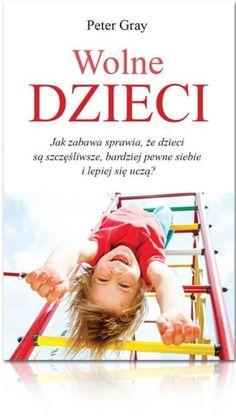 Wolne dzieci Peter Gray książka dla rodziców Natural Playground, Inspirational Books, Kids Playing, Montessori, Books To Read, Psychology, Homeschool, Infant, Parenting