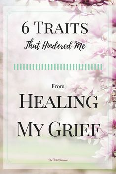 6 Traits That Hindered me From Healing My Grief from One Well Momma Prayer For Grief, Bible Verse For Grief, What Causes Anxiety, Anticipatory Grief, Women's Mental Health, 6 Traits, Inner Child Healing, Grief Counseling