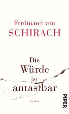 Ferdinand von Schirach   Die Würde ist antastbar