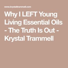 Why I LEFT Young Living Essential Oils - The Truth Is Out - Krystal Trammell