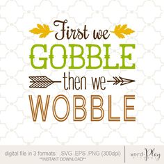 Gobble til we Wobble / thanksgiving design with arrow and fall leaves / Instant download in 3 formats: SVG PNG or EPS file / usable on Cricut and Silhouette cutting machines / perfect for scrapbooking or vinyl crafts