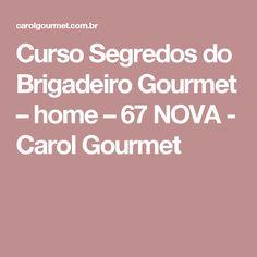 Curso Segredos do Brigadeiro Gourmet – home – 67 NOVA - Carol Gourmet