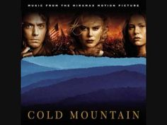 Cold Mountain- You Will Be My Ain True Love <------ This has to be played in my future wedding! <3<3<3
