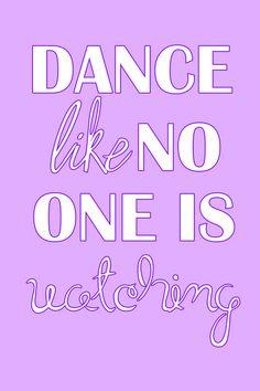 Dance Like No One Is Watching ♥