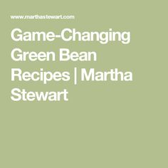 Game-Changing Green Bean Recipes | Martha Stewart