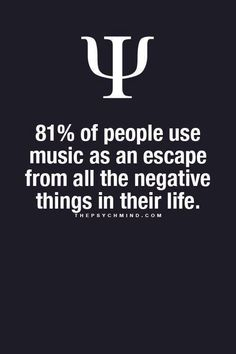 81% of people use music as an escape from the negative things in their life.  FB031417